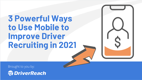 3 Powerful Ways to Use Mobile Technology to Improve Driver Recruiting in 2021