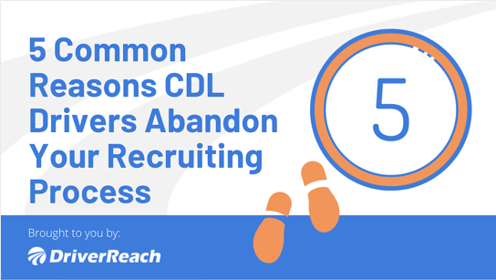 5 Common Reasons CDL Drivers Abandon Your Recruiting Process