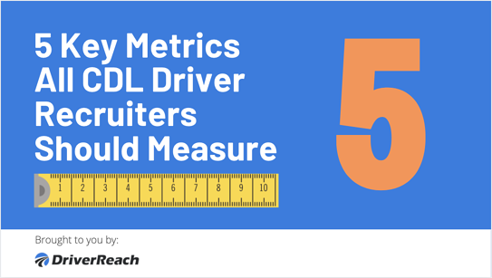 5 Key Metrics All CDL Driver Recruiters Should Measure