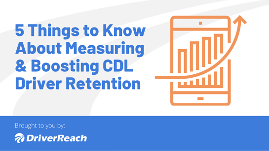 5 Things You Need to Know About Measuring and Boosting CDL Driver Retention