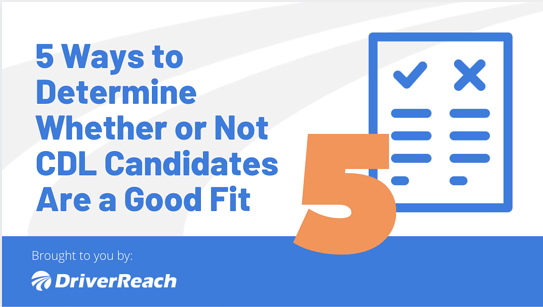 5 Ways to Determine Whether or Not CDL Candidates Are a Good Fit