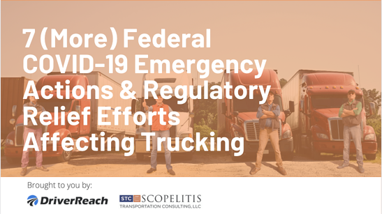 7 (More) Federal COVID-19 Emergency Actions & Regulatory Relief Efforts Affecting Trucking