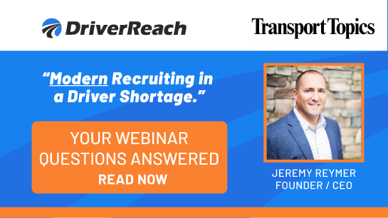 Webinar Q&A: Transport Topics: Modern Recruiting in a Driver Shortage