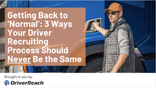 'Getting Back to 'Normal': 3 Ways Your Driver Recruiting Process Should Never Be the Same