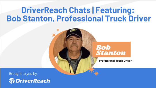 DriverReach Chats | Bob Stanton, Professional Truck Driver