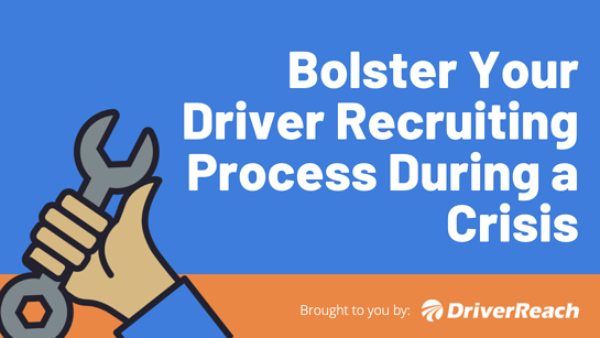 Bolster Your Driver Recruiting Process During a Crisis
