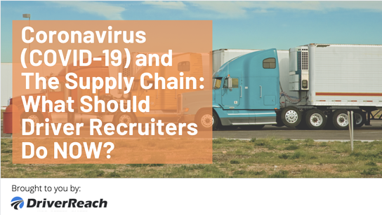 Coronavirus (COVID-19) and The Supply Chain: What Should Driver Recruiters Do Now?