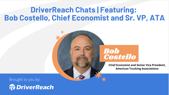 DriverReach Chats | Bob Costello, Chief Economist and Senior Vice President, American Trucking Associations