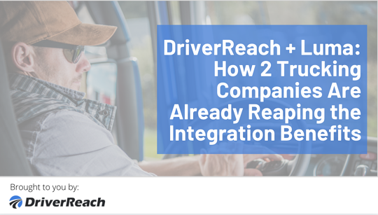 DriverReach + Luma: How 2 Trucking Companies Are Already Reaping the Integration Benefits