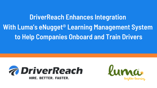 DriverReach Enhances Integration With Luma's eNugget® Learning Management System to Help Companies Onboard and Train Drivers