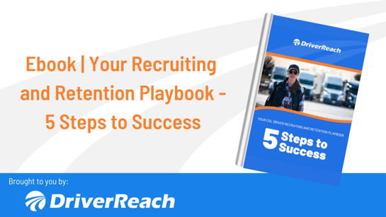 "Ebook | ""Your CDL Driver Recruiting and Retention Playbook – 5 Steps to Success"""