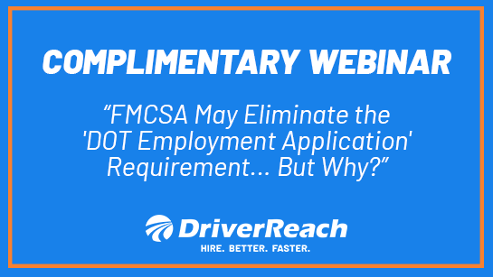 "Upcoming Webinar: ""FMCSA May Eliminate the 'DOT Employment Application' Requirement... But Why?"""