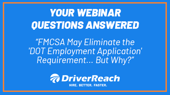 "Webinar Q&A: ""FMCSA May Eliminate the 'DOT Employment Application' Requirement... But Why?"""