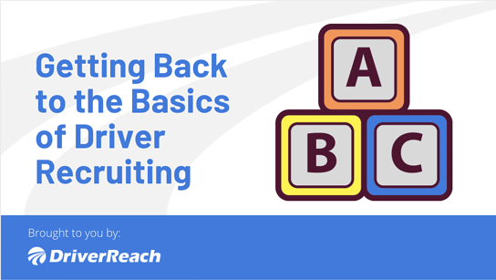 Getting Back to the Basics of Driver Recruiting