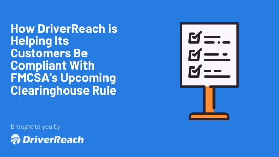 How DriverReach Is Helping Its Customers Be Compliant With FMCSA's Upcoming Clearinghouse Rule