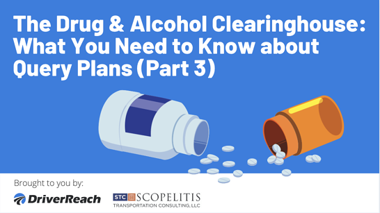 The  Drug & Alcohol Clearinghouse: What You Need to Know about Query Plans (Part 3)