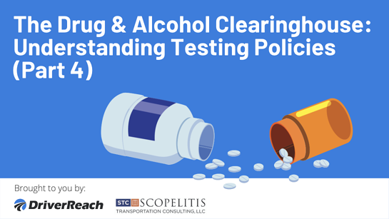 The Drug & Alcohol Clearinghouse: Understanding Testing Policies (Part 4)