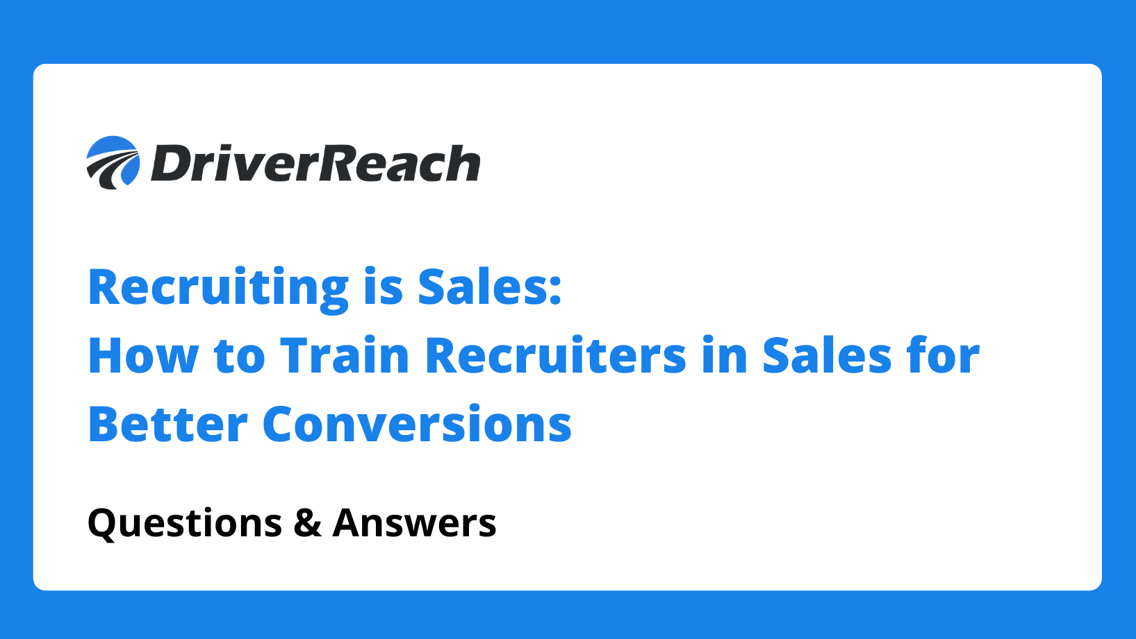 Webinar Q&A: Recruiting is Sales: How to Train Recruiters in Sales for Better Conversions