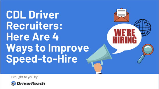 CDL Driver Recruiters: Here Are 4 Ways to Improve Speed-to-Hire