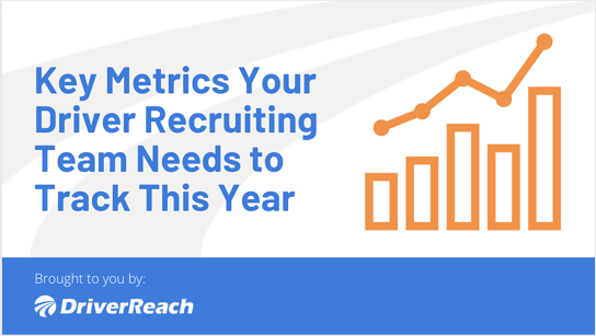 Key Metrics Your Driver Recruiting Team Needs to Track This Year