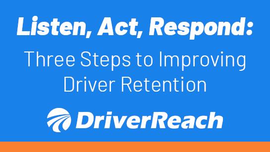 Listen, Act, Respond: Three Steps to Improving Driver Retention