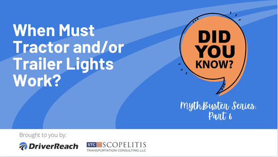 Compliance MythBuster, Part 6 – When Must Tractor and/or Trailer Lights Work?