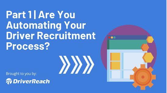 Part 1 | Are You Automating Your Driver Recruitment Process?