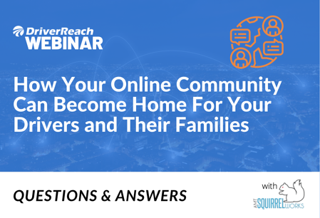 "Webinar Q&A: ""How Your Online Community Can Become Home For Your Drivers and Their Families"""