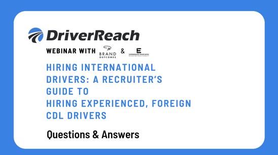 Webinar Q&A: Hiring International Drivers: A Recruiter's Guide to Hiring Experienced, Foreign CDL Drivers