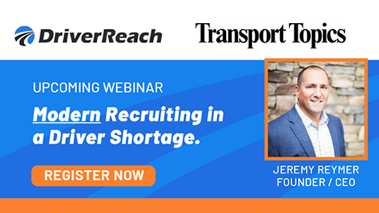 Upcoming Webinar Hosted by Transport Topics & DriverReach: Modern Recruiting in a Driver Shortage