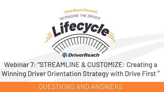 Webinar Q&A: STREAMLINE & CUSTOMIZE: Creating a Winning Driver Orientation Strategy with Drive First