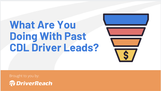 What Are You Doing with Your Past CDL Driver Leads?
