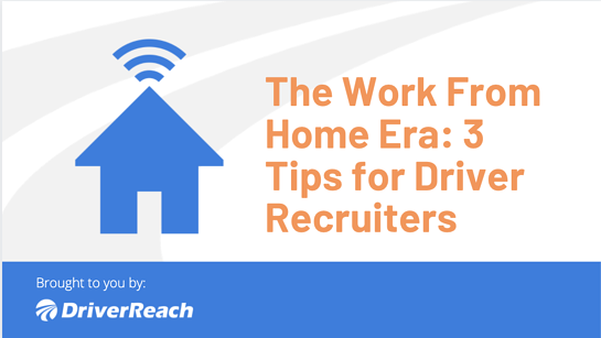 The Work From Home Era: 3 Tips for Driver Recruiters