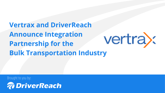 Vertrax and DriverReach Announce Integration Partnership for the Bulk Transportation Industry