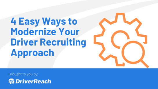 4 Easy Ways to Modernize Your Driver Recruiting Approach