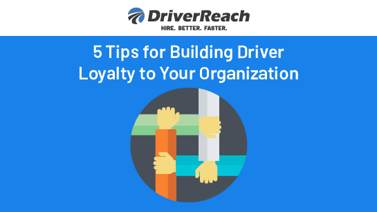 5 Tips for Building Driver Loyalty to Your Organization