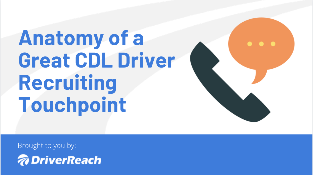 Anatomy of a Great CDL Driver Recruiting Touchpoint (Text, Call, and Email)