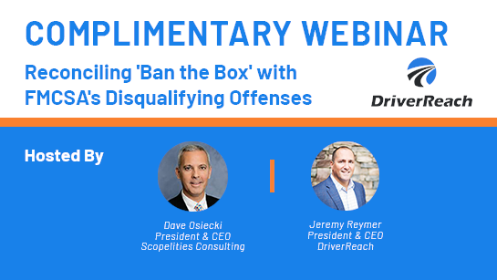 Upcoming Webinar: Reconciling 'Ban the Box' with FMCSA's Disqualifying Offenses