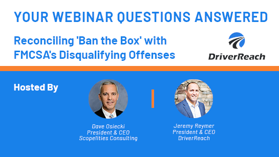 Webinar Q&A: Reconciling 'Ban the Box' with FMCSA's Disqualifying Offenses