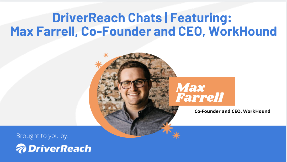 DriverReach Chats | Max Farrell, CEO, WorkHound