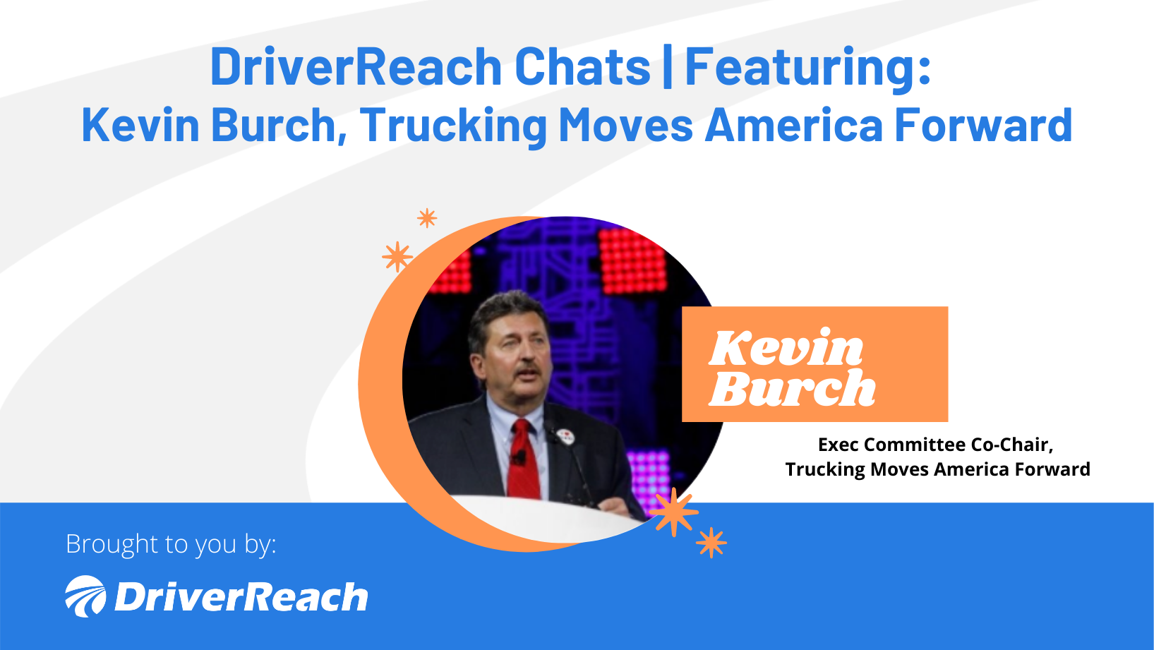 DriverReach Chats | Kevin Burch, Co-Chairman, Trucking Moves America Forward (TMAF)