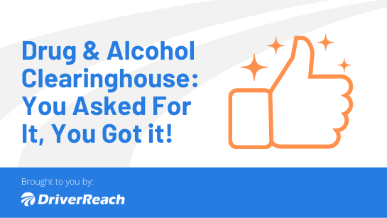 Drug & Alcohol Clearinghouse: You Asked For It, You Got it!