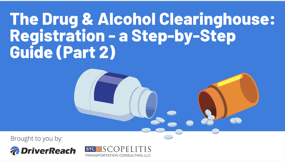 The Drug & Alcohol Clearinghouse: Clearinghouse Registration: A Step-by-Step Guide (Part 2)