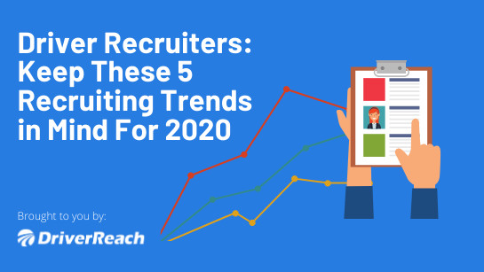 Driver Recruiters: Keep These 5 Recruiting Trends in Mind For 2020