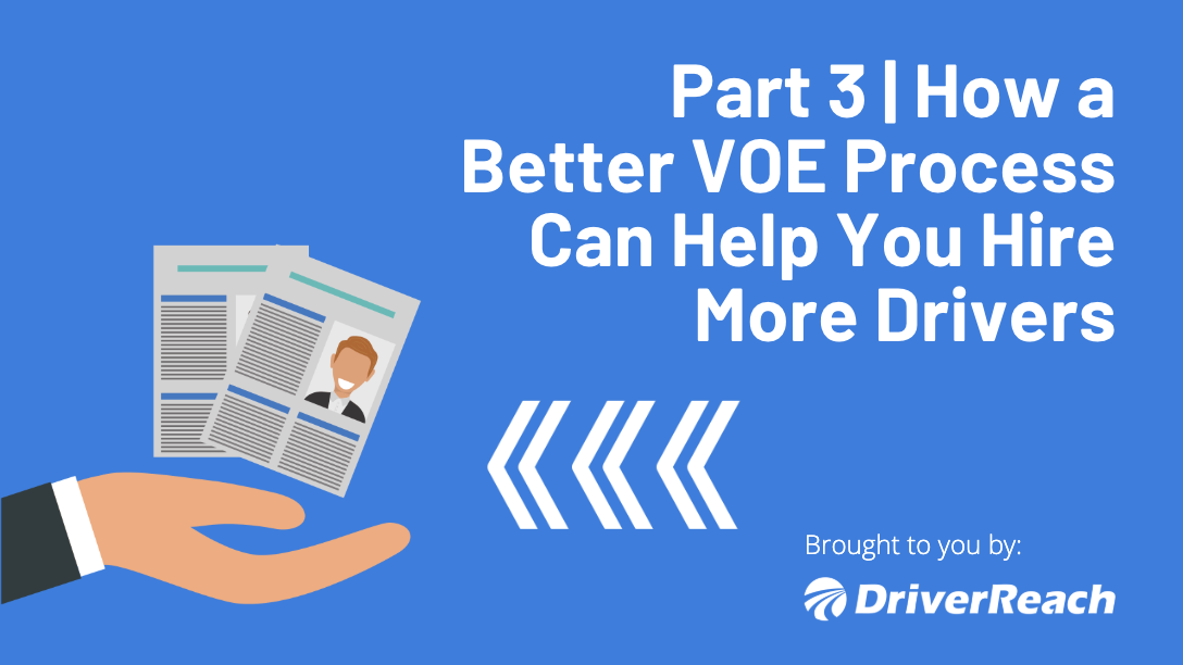 Part 3 | How a Better VOE Process Can Help You Hire More Drivers